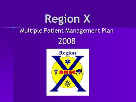 Region X Multiple Patient Management Plan 2008. An accident has occurred.