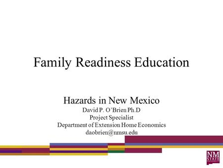 Family Readiness Education Hazards in New Mexico David P. O'Brien Ph.D Project Specialist Department of Extension Home Economics