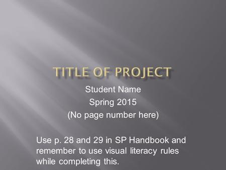 Student Name Spring 2015 (No page number here) Use p. 28 and 29 in SP Handbook and remember to use visual literacy rules while completing this.