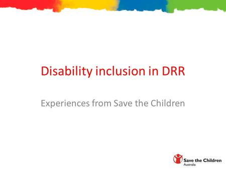 Disability inclusion in DRR Experiences from Save the Children.