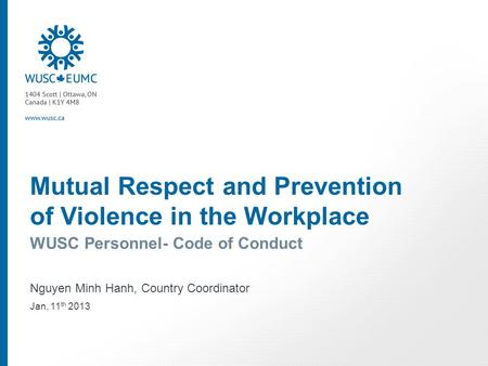 Mutual Respect and Prevention of Violence in the Workplace WUSC Personnel- Code of Conduct Nguyen Minh Hanh, Country Coordinator Jan, 11 th 2013.