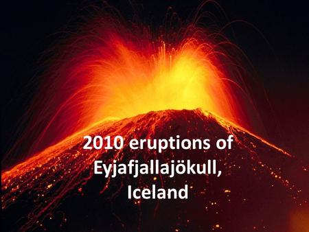 2010 eruptions of Eyjafjallajökull, Iceland. Iceland Population: 311,058 (July 2011 est.) GDP – per capital: $38,000 GDP - composition by sector: