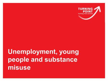 Unemployment, young people and substance misuse. Key messages  Looking at the impact of substance misuse on motivation  how services support youth,