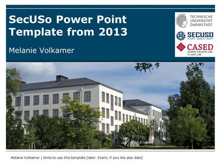Usable Security Lab Crypto Lab SecUSo Power Point Template from 2013 Melanie Volkamer | Hints to use this template (later: Event; if you like also date)