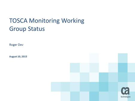 TOSCA Monitoring Working Group Status Roger Dev August 10, 2015.