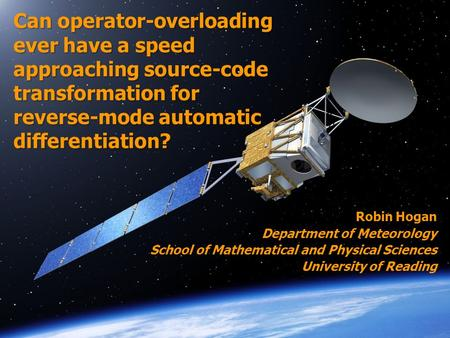Robin Hogan Department of Meteorology School of Mathematical and Physical Sciences University of Reading Can operator-overloading ever have a speed approaching.
