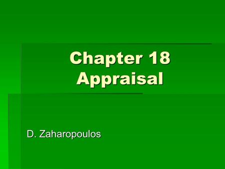 Chapter 18 Appraisal D. Zaharopoulos. Appraisal  An opinion of value  A judgment based on experience Only licensed appraisers can appraise 2 types of.
