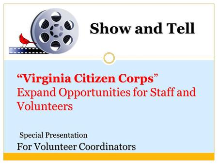 """Virginia Citizen Corps"" Expand Opportunities for Staff and Volunteers Special Presentation For Volunteer Coordinators Show and Tell."