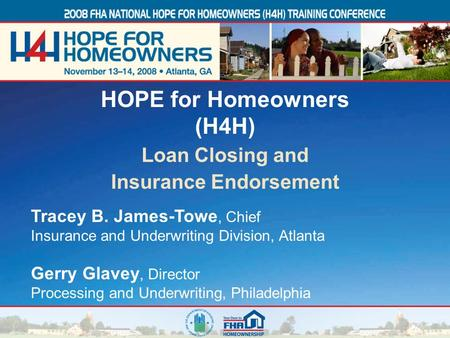1 Tracey B. James-Towe, Chief Insurance and Underwriting Division, Atlanta Gerry Glavey, Director Processing and Underwriting, Philadelphia HOPE for Homeowners.