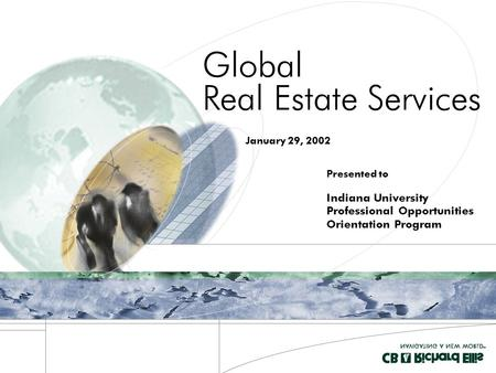 Presented to Global Real Estate Services January 29, 2002 Indiana University Professional Opportunities Orientation Program.