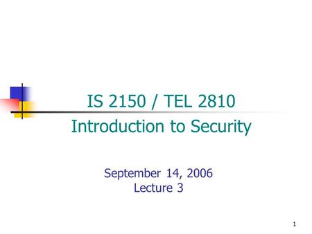 1 September 14, 2006 Lecture 3 IS 2150 / TEL 2810 Introduction to Security.
