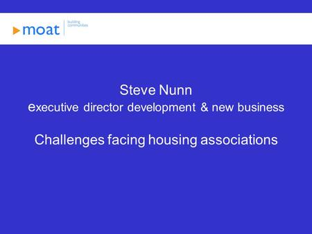 Steve Nunn e xecutive director development & new business Challenges facing housing associations.