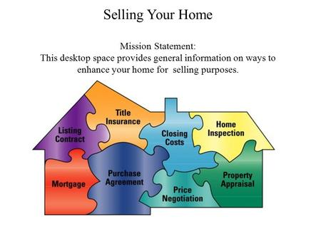 Selling Your Home Mission Statement: This desktop space provides general information on ways to enhance your home for selling purposes.