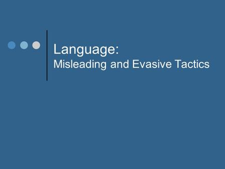 Language: Misleading and Evasive Tactics. Framing Effects: Definition  A framing effect occurs when different, but logically equivalent, words or phrases.