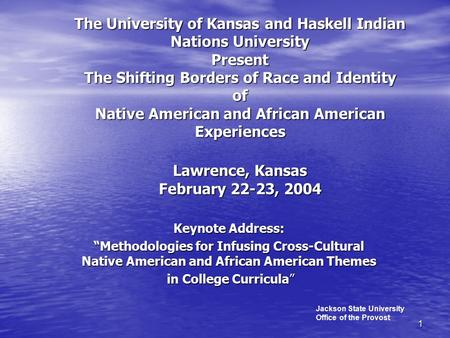1 The University of Kansas and Haskell <strong>Indian</strong> Nations University Present The Shifting Borders of Race and Identity of Native American and African American.