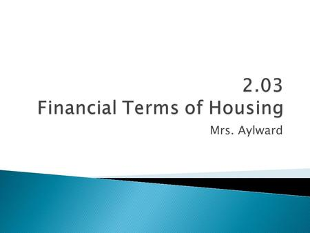Mrs. Aylward.  Mortgage: A conditional pledge of property to a creditor/bank/financial institution as security for repayment of a debt specifying the.