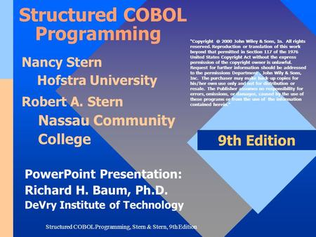 Structured COBOL Programming, Stern & Stern, 9th Edition PowerPoint Presentation: Richard H. Baum, Ph.D. DeVry Institute of Technology 9th Edition Structured.