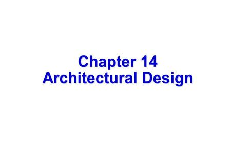 1 Chapter 14 Architectural Design. 2 Why Architecture? The architecture is not the operational software. Rather, it is a representation that enables a.