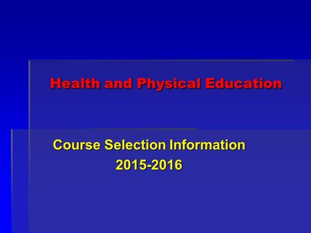 Health and Physical Education Course Selection Information 2015-2016.