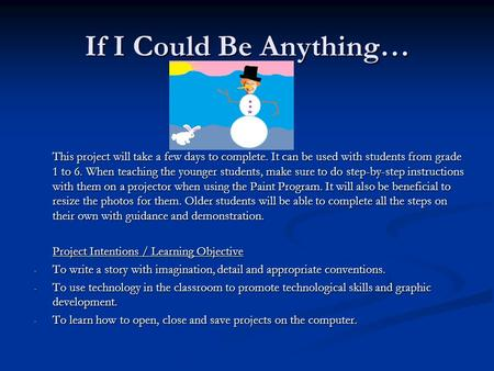 If I Could Be Anything… This project will take a few days to complete. It can be used with students from grade 1 to 6. When teaching the younger students,