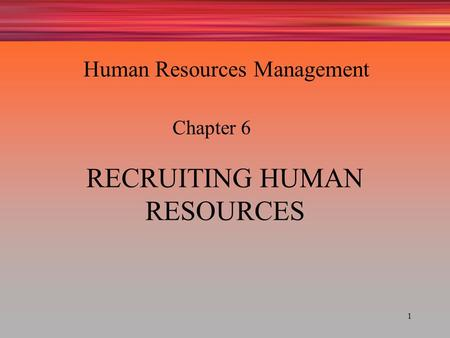 1 RECRUITING HUMAN RESOURCES Chapter 6 Human Resources Management.