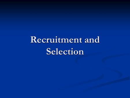 Recruitment and Selection. Definitions Recruitment is the process of generating a pool of capable people to apply for employment to an organization. Selection.