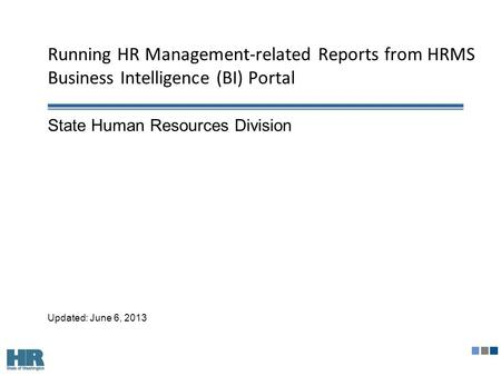 Running HR Management-related Reports from HRMS Business Intelligence (BI) Portal State Human Resources Division Updated: June 6, 2013.