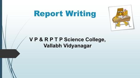Report Writing V P & R P T P Science College, Vallabh Vidyanagar.