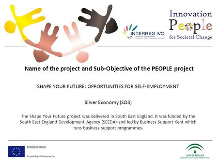 Name of the project and Sub-Objective of the PEOPLE project SHAPE YOUR FUTURE: OPPORTUNITIES FOR SELF-EMPLOYMENT Silver Economy (SO3) The Shape Your Future.