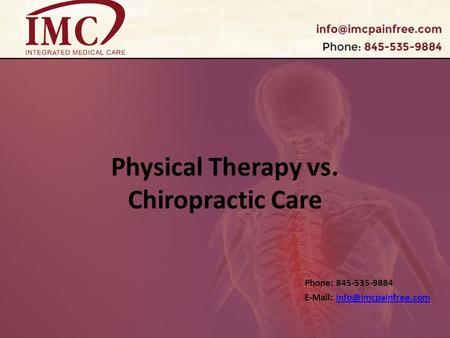 Physical Therapy vs. Chiropractic Care Phone: 845-535-9884