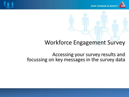 Workforce Engagement Survey Accessing your survey results and focussing on key messages in the survey data.