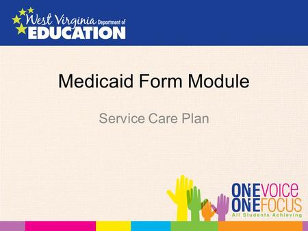 Medicaid Form Module Service Care Plan. Created for Medicaid students with Medicaid billable services based upon medical necessity that have an active.