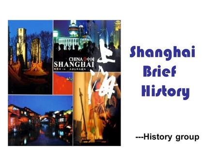 Shanghai Brief History ---History group. CONTENT ★ Early Era Early Era ★ The city took shape! The city took shape! ★ The development in ancient China.