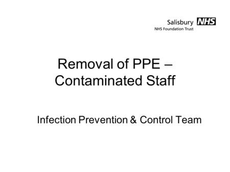 Removal of PPE – Contaminated Staff Infection Prevention & Control Team.