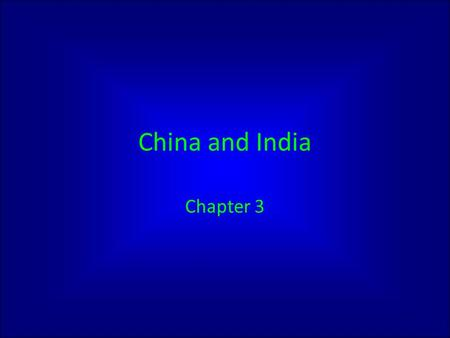 China and India Chapter 3. Geography Monsoons Indus and Ganges Rivers.