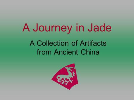 A Journey in Jade A Collection of Artifacts from Ancient China.