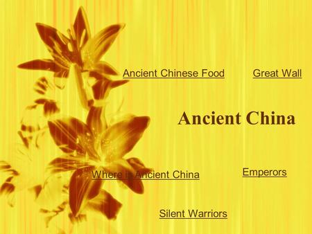 Ancient China Ancient Chinese Food Silent Warriors Great Wall Where is Ancient China Emperors.