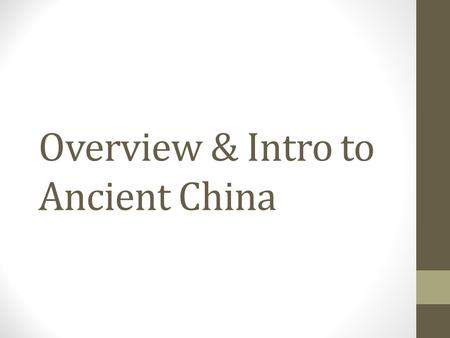 Overview & Intro to Ancient China. Intro Ancient China is a river valley civilization Yellow River is where the first civilization began; often called.