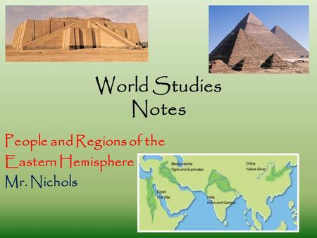 World Studies Notes People <strong>and</strong> Regions of the Eastern Hemisphere Mr. Nichols.