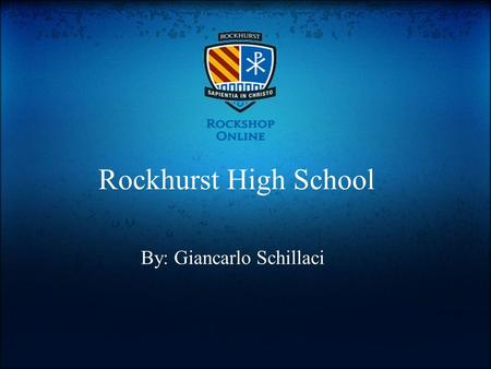 Rockhurst High School By: Giancarlo Schillaci. Rockhurst High School.