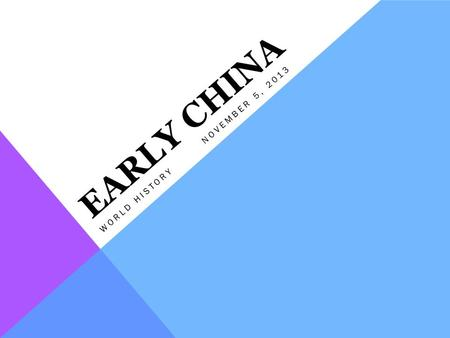 EARLY CHINA WORLD HISTORYNOVEMBER 5, 2013. GEOGRAPHY OF ANCIENT CHINA o China is located on the continent of Asia Has one of the largest landmasses in.