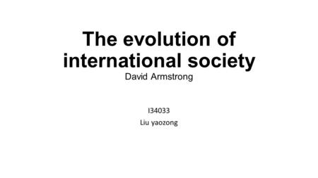 The evolution of international society David Armstrong