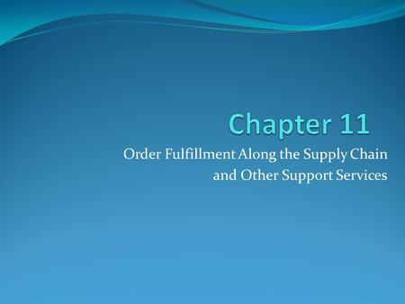 Order Fulfillment Along the Supply Chain and Other Support Services.
