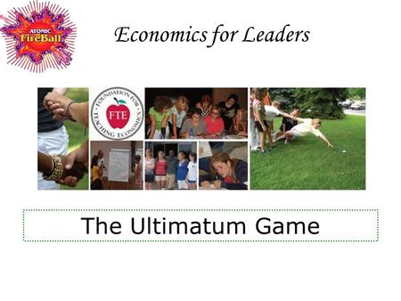 Economics for Leaders The Ultimatum Game. Proposal Selection Form Proposer Identification Code __________________ Circle a proposal: 9/1 8/2 7/3 6/4 5/5.