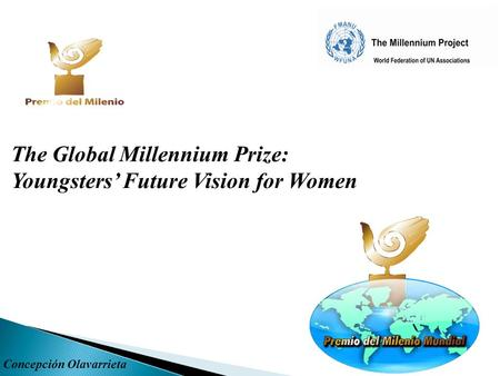 The Global Millennium Prize: Youngsters' Future Vision for Women Concepción Olavarrieta.