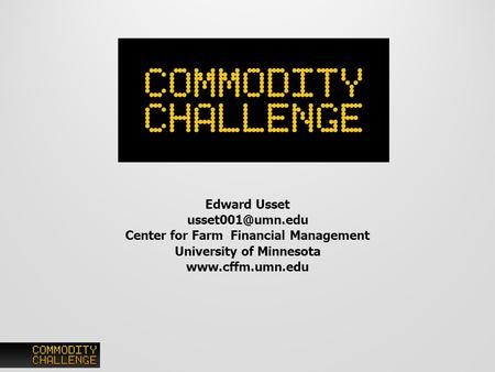 Edward Usset Center for Farm Financial Management University of Minnesota