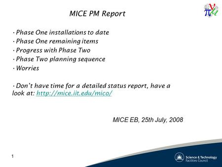 1 MICE PM Report Phase One installations to date Phase One remaining items Progress with Phase Two Phase Two planning sequence Worries Don't have time.