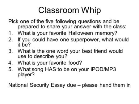 Classroom Whip Pick one of the five following questions and be prepared to share your answer with the class: 1.What is your favorite Halloween memory?