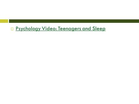  Psychology Video: Teenagers and Sleep Psychology Video: Teenagers and Sleep.