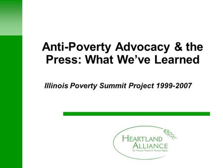 Anti-Poverty Advocacy & the Press: What We've Learned Illinois Poverty Summit Project 1999-2007.
